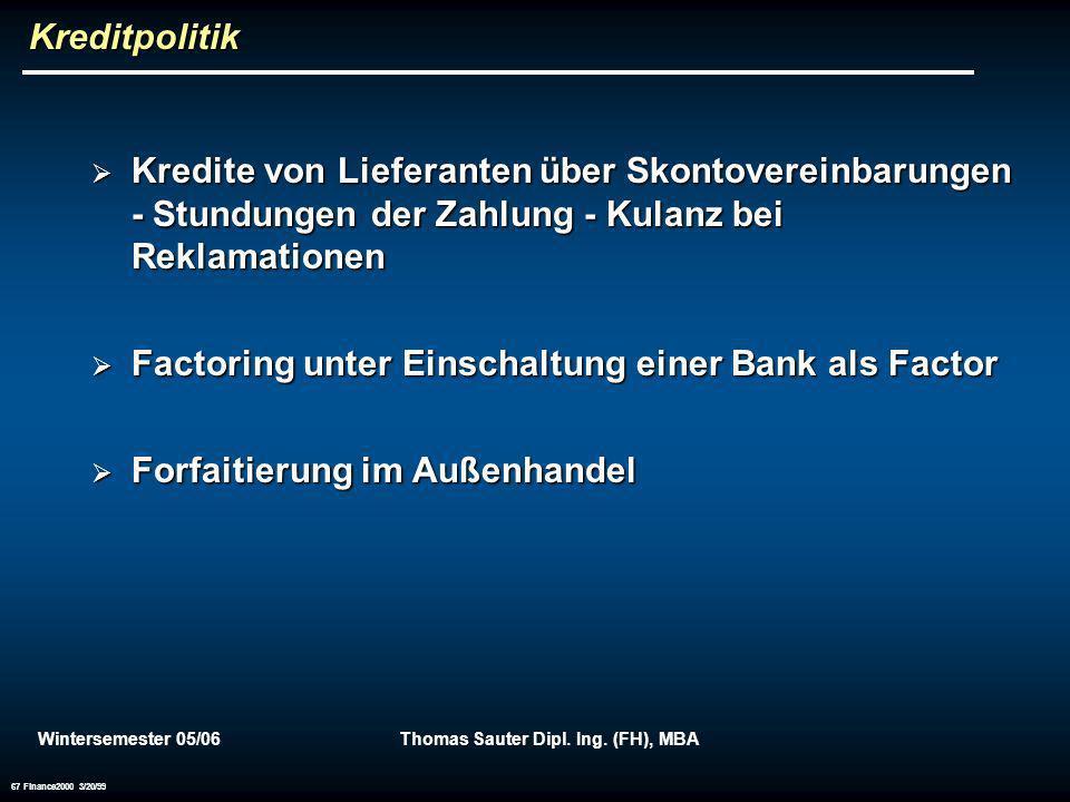 Wintersemester 05/06Thomas Sauter Dipl. Ing. (FH), MBA 67 Finance2000 3/20/99 Kreditpolitik Kredite von Lieferanten über Skontovereinbarungen - Stundu