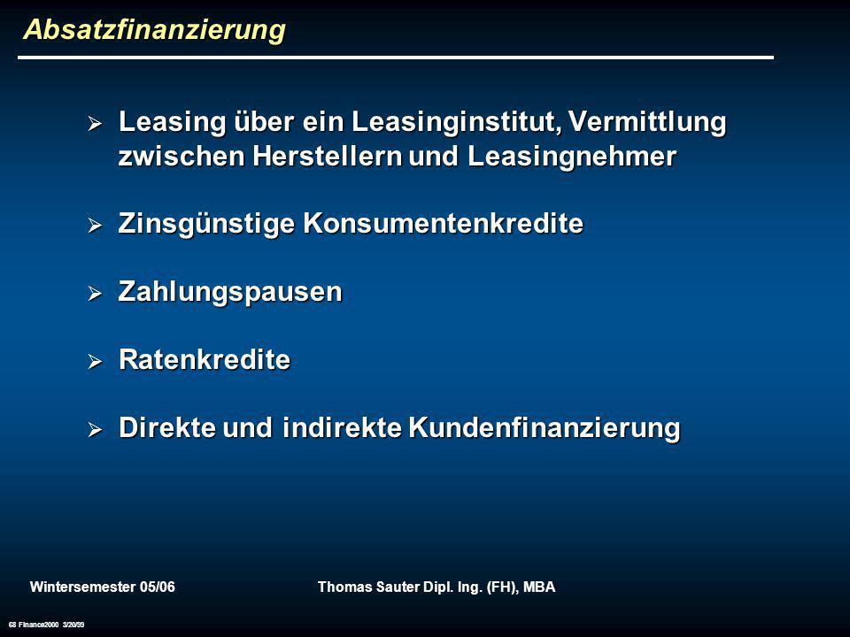 Wintersemester 05/06Thomas Sauter Dipl. Ing. (FH), MBA 68 Finance2000 3/20/99 Absatzfinanzierung Leasing über ein Leasinginstitut, Vermittlung zwische