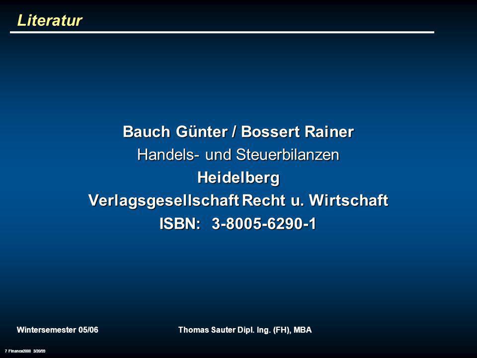Wintersemester 05/06Thomas Sauter Dipl. Ing. (FH), MBA 7 Finance2000 3/20/99 Literatur Bauch Günter / Bossert Rainer Handels- und Steuerbilanzen Heide