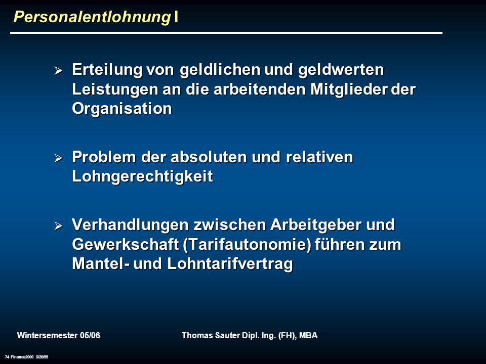 Wintersemester 05/06Thomas Sauter Dipl. Ing. (FH), MBA 74 Finance2000 3/20/99 Personalentlohnung I Erteilung von geldlichen und geldwerten Leistungen