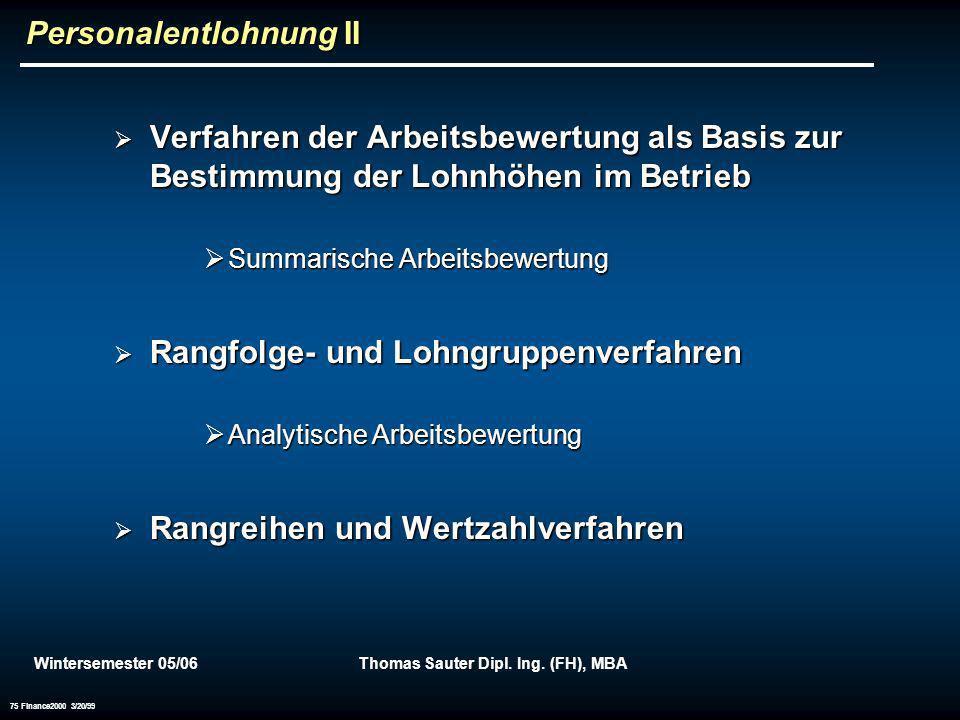 Wintersemester 05/06Thomas Sauter Dipl. Ing. (FH), MBA 75 Finance2000 3/20/99 Personalentlohnung II Verfahren der Arbeitsbewertung als Basis zur Besti