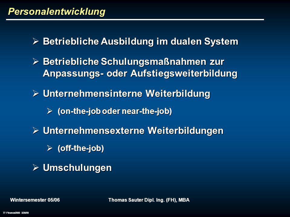 Wintersemester 05/06Thomas Sauter Dipl. Ing. (FH), MBA 77 Finance2000 3/20/99 Personalentwicklung Betriebliche Ausbildung im dualen System Betrieblich