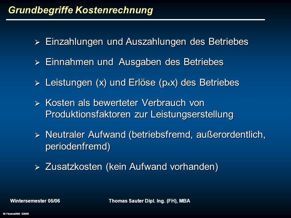 Wintersemester 05/06Thomas Sauter Dipl. Ing. (FH), MBA 86 Finance2000 3/20/99 Grundbegriffe Kostenrechnung Einzahlungen und Auszahlungen des Betriebes