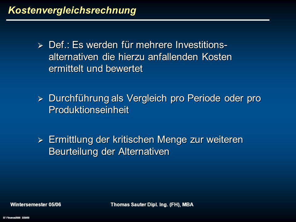 Wintersemester 05/06Thomas Sauter Dipl. Ing. (FH), MBA 97 Finance2000 3/20/99 Kostenvergleichsrechnung Def.: Es werden für mehrere Investitions- alter