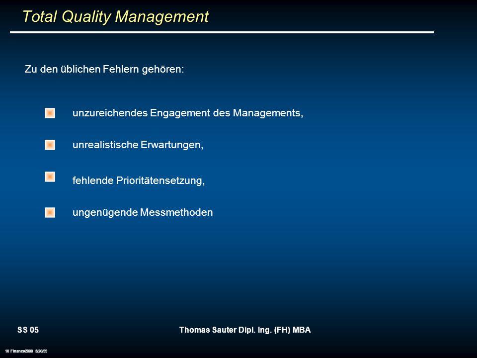 SS 05Thomas Sauter Dipl. Ing. (FH) MBA 10 Finance2000 3/20/99 Total Quality Management Total Quality Management Zu den üblichen Fehlern gehören: unzur