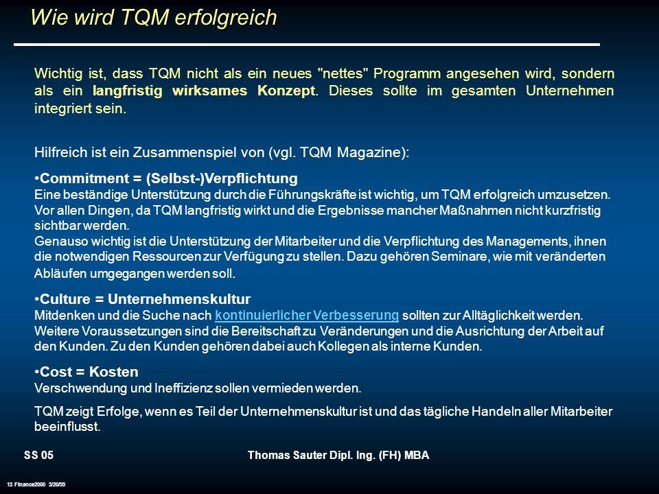 SS 05Thomas Sauter Dipl. Ing. (FH) MBA 13 Finance2000 3/20/99 Wie wird TQM erfolgreich Wie wird TQM erfolgreich Wichtig ist, dass TQM nicht als ein ne