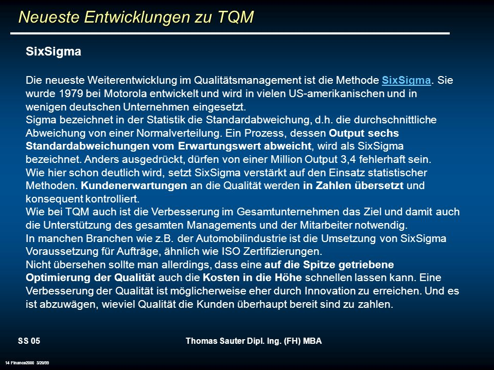 SS 05Thomas Sauter Dipl. Ing. (FH) MBA 14 Finance2000 3/20/99 Neueste Entwicklungen zu TQM Neueste Entwicklungen zu TQM SixSigma Die neueste Weiterent