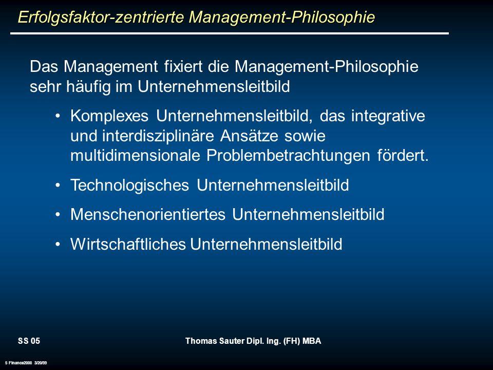 SS 05Thomas Sauter Dipl. Ing. (FH) MBA 5 Finance2000 3/20/99 Das Management fixiert die Management-Philosophie sehr häufig im Unternehmensleitbild Kom