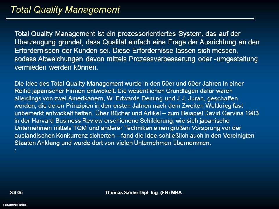 SS 05Thomas Sauter Dipl. Ing. (FH) MBA 7 Finance2000 3/20/99 Total Quality Management Total Quality Management Total Quality Management ist ein prozes