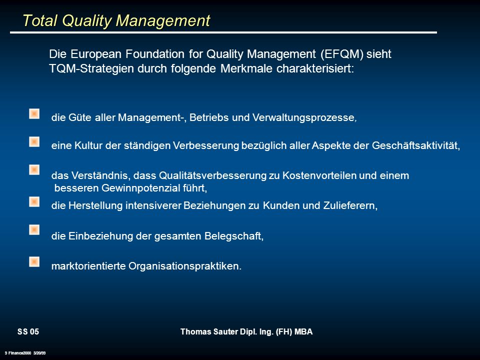 SS 05Thomas Sauter Dipl. Ing. (FH) MBA 9 Finance2000 3/20/99 Total Quality Management Total Quality Management Die European Foundation for Quality Man