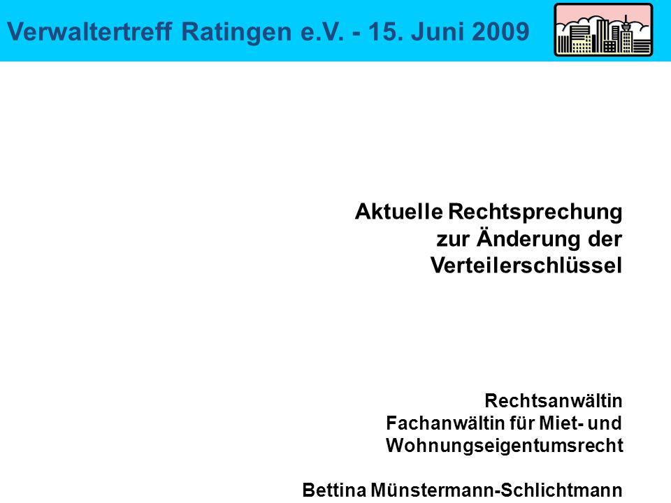 Verwaltertreff Ratingen e.V. - 15. Juni 2009 Aktuelle Rechtsprechung zur Änderung der Verteilerschlüssel Rechtsanwältin Fachanwältin für Miet- und Woh