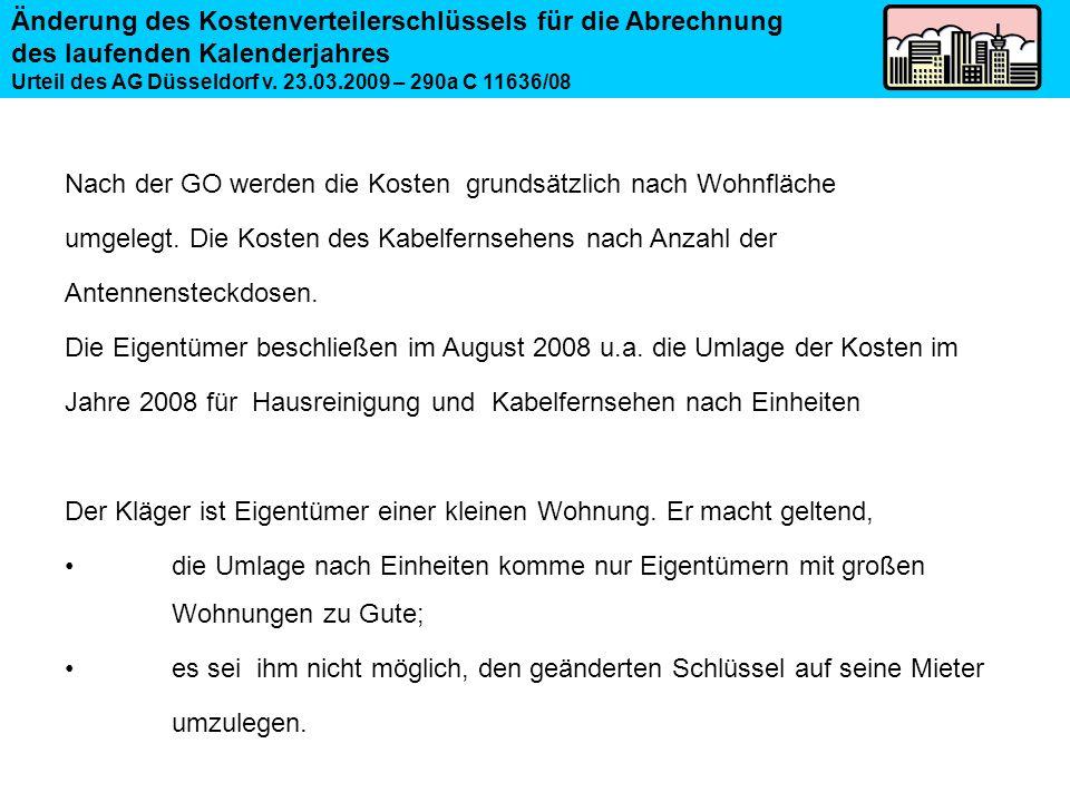 Änderung des Kostenverteilerschlüssels für die Abrechnung des laufenden Kalenderjahres Urteil des AG Düsseldorf v. 23.03.2009 – 290a C 11636/08 Nach d