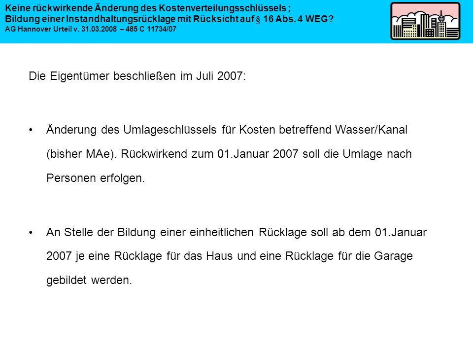 Die Eigentümer beschließen im Juli 2007: Änderung des Umlageschlüssels für Kosten betreffend Wasser/Kanal (bisher MAe). Rückwirkend zum 01.Januar 2007