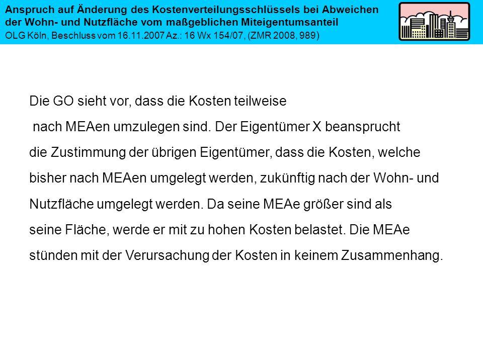 Die GO sieht vor, dass die Kosten teilweise nach MEAen umzulegen sind. Der Eigentümer X beansprucht die Zustimmung der übrigen Eigentümer, dass die Ko
