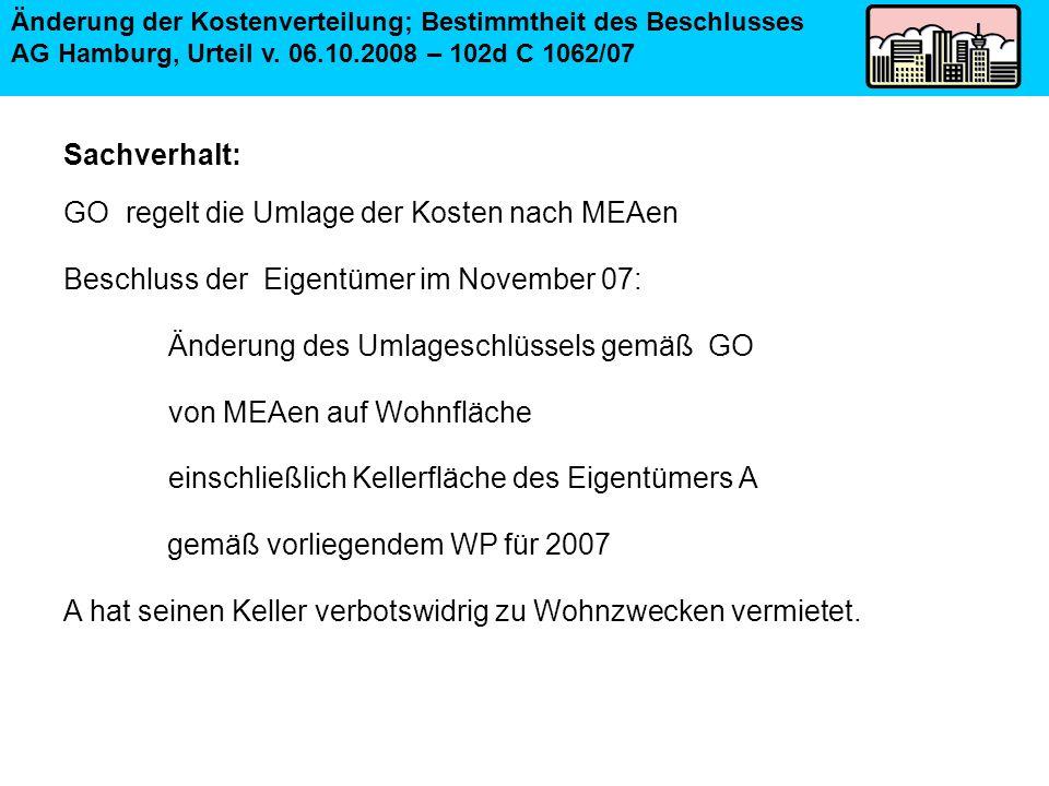 Sachverhalt: GO regelt die Umlage der Kosten nach MEAen Beschluss der Eigentümer im November 07: Änderung des Umlageschlüssels gemäß GO von MEAen auf