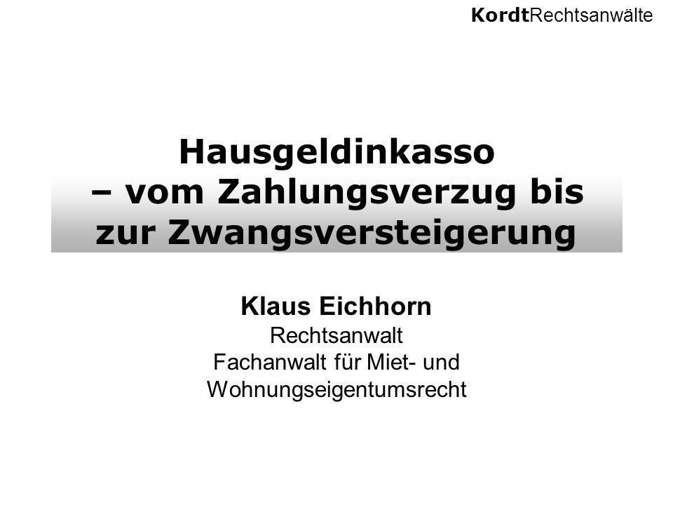 Kordt Rechtsanwälte Hausgeldinkasso – vom Zahlungsverzug bis zur Zwangsversteigerung Klaus Eichhorn Rechtsanwalt Fachanwalt für Miet- und Wohnungseige