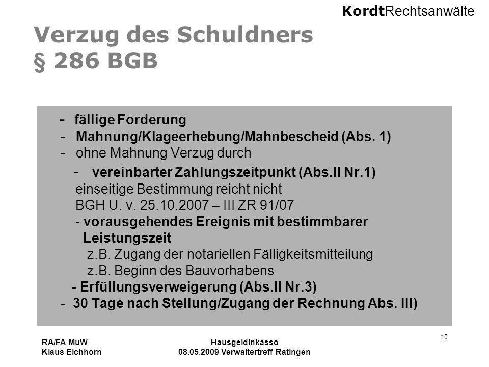 Kordt Rechtsanwälte RA/FA MuW Klaus Eichhorn Hausgeldinkasso 08.05.2009 Verwaltertreff Ratingen 10 Verzug des Schuldners § 286 BGB - fällige Forderung