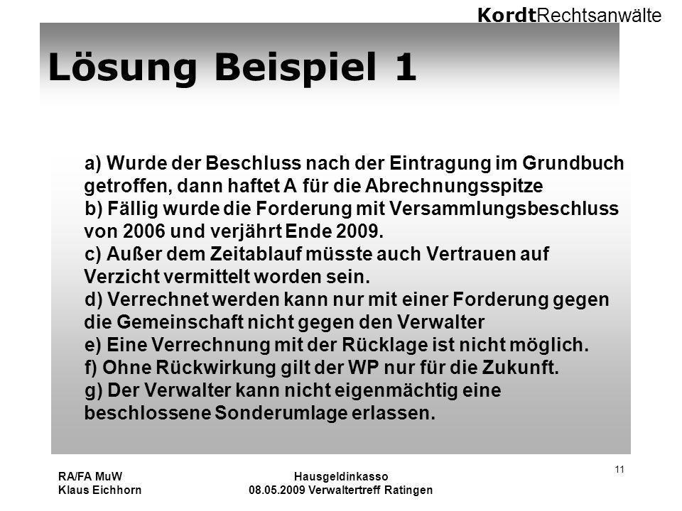 Kordt Rechtsanwälte RA/FA MuW Klaus Eichhorn Hausgeldinkasso 08.05.2009 Verwaltertreff Ratingen 11 Lösung Beispiel 1 a) Wurde der Beschluss nach der E