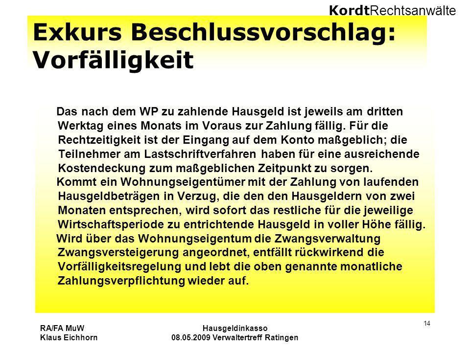 Kordt Rechtsanwälte RA/FA MuW Klaus Eichhorn Hausgeldinkasso 08.05.2009 Verwaltertreff Ratingen 14 Exkurs Beschlussvorschlag: Vorfälligkeit Das nach d