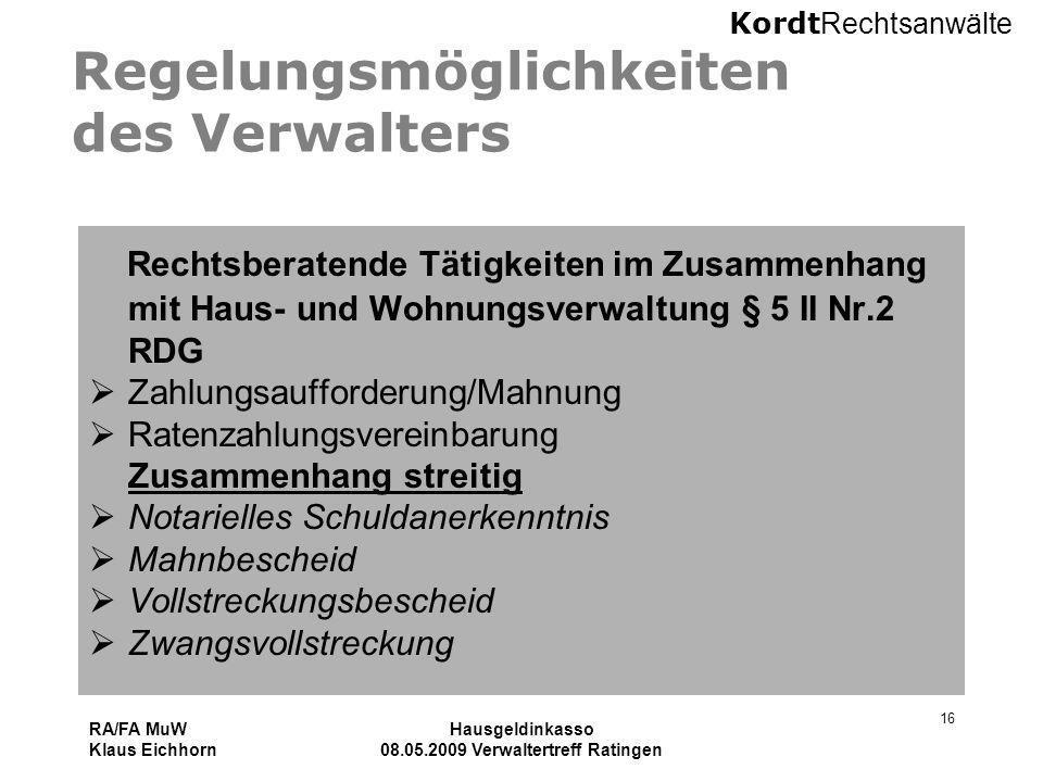 Kordt Rechtsanwälte RA/FA MuW Klaus Eichhorn Hausgeldinkasso 08.05.2009 Verwaltertreff Ratingen 16 Regelungsmöglichkeiten des Verwalters Rechtsberaten