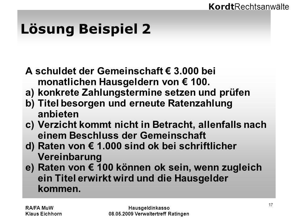 Kordt Rechtsanwälte RA/FA MuW Klaus Eichhorn Hausgeldinkasso 08.05.2009 Verwaltertreff Ratingen 17 Lösung Beispiel 2 A schuldet der Gemeinschaft 3.000