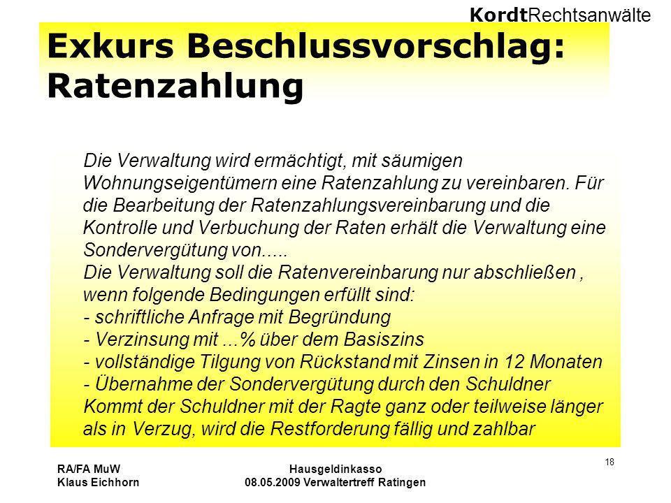 Kordt Rechtsanwälte RA/FA MuW Klaus Eichhorn Hausgeldinkasso 08.05.2009 Verwaltertreff Ratingen 18 Exkurs Beschlussvorschlag: Ratenzahlung Die Verwalt
