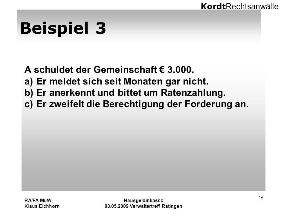 Kordt Rechtsanwälte RA/FA MuW Klaus Eichhorn Hausgeldinkasso 08.05.2009 Verwaltertreff Ratingen 19 Beispiel 3 A schuldet der Gemeinschaft 3.000. a)Er