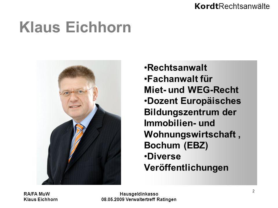 Kordt Rechtsanwälte RA/FA MuW Klaus Eichhorn Hausgeldinkasso 08.05.2009 Verwaltertreff Ratingen 2 Klaus Eichhorn Rechtsanwalt Fachanwalt für Miet- und