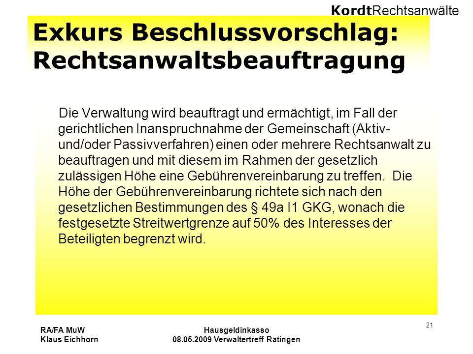 Kordt Rechtsanwälte RA/FA MuW Klaus Eichhorn Hausgeldinkasso 08.05.2009 Verwaltertreff Ratingen 21 Exkurs Beschlussvorschlag: Rechtsanwaltsbeauftragun