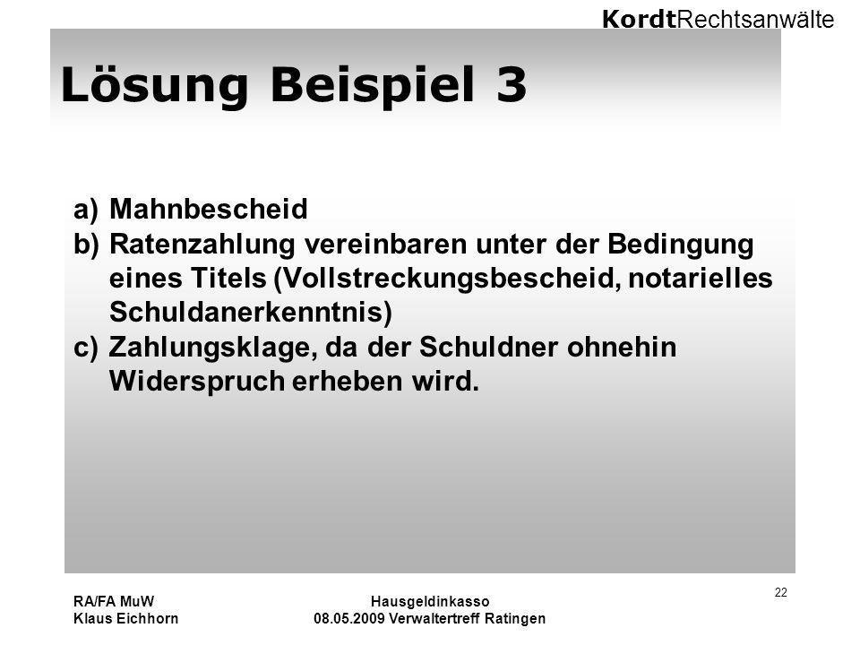 Kordt Rechtsanwälte RA/FA MuW Klaus Eichhorn Hausgeldinkasso 08.05.2009 Verwaltertreff Ratingen 22 Lösung Beispiel 3 a)Mahnbescheid b)Ratenzahlung ver