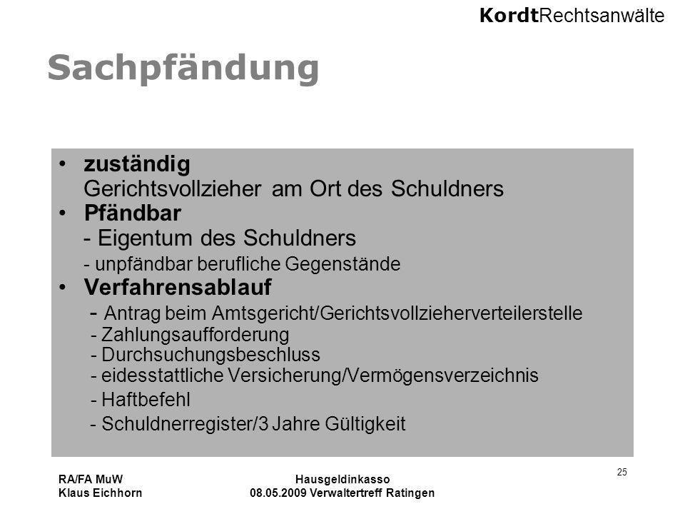 Kordt Rechtsanwälte RA/FA MuW Klaus Eichhorn Hausgeldinkasso 08.05.2009 Verwaltertreff Ratingen 25 Sachpfändung zuständig Gerichtsvollzieher am Ort de