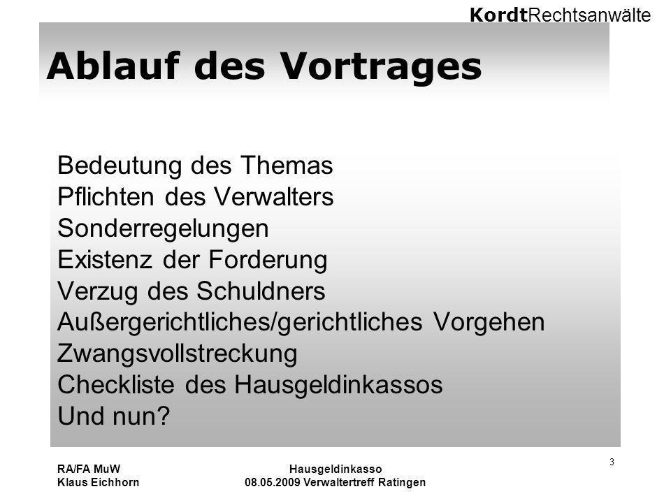Kordt Rechtsanwälte RA/FA MuW Klaus Eichhorn Hausgeldinkasso 08.05.2009 Verwaltertreff Ratingen 3 Ablauf des Vortrages Bedeutung des Themas Pflichten