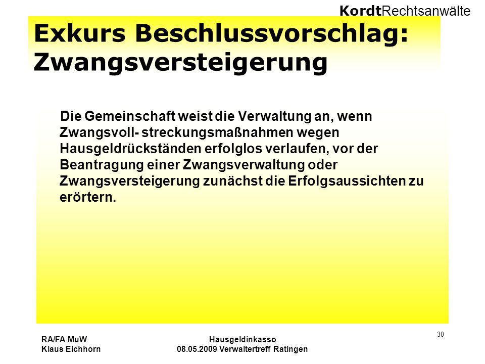 Kordt Rechtsanwälte RA/FA MuW Klaus Eichhorn Hausgeldinkasso 08.05.2009 Verwaltertreff Ratingen 30 Exkurs Beschlussvorschlag: Zwangsversteigerung Die