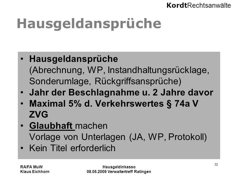 Kordt Rechtsanwälte RA/FA MuW Klaus Eichhorn Hausgeldinkasso 08.05.2009 Verwaltertreff Ratingen 32 Hausgeldansprüche Hausgeldansprüche (Abrechnung, WP