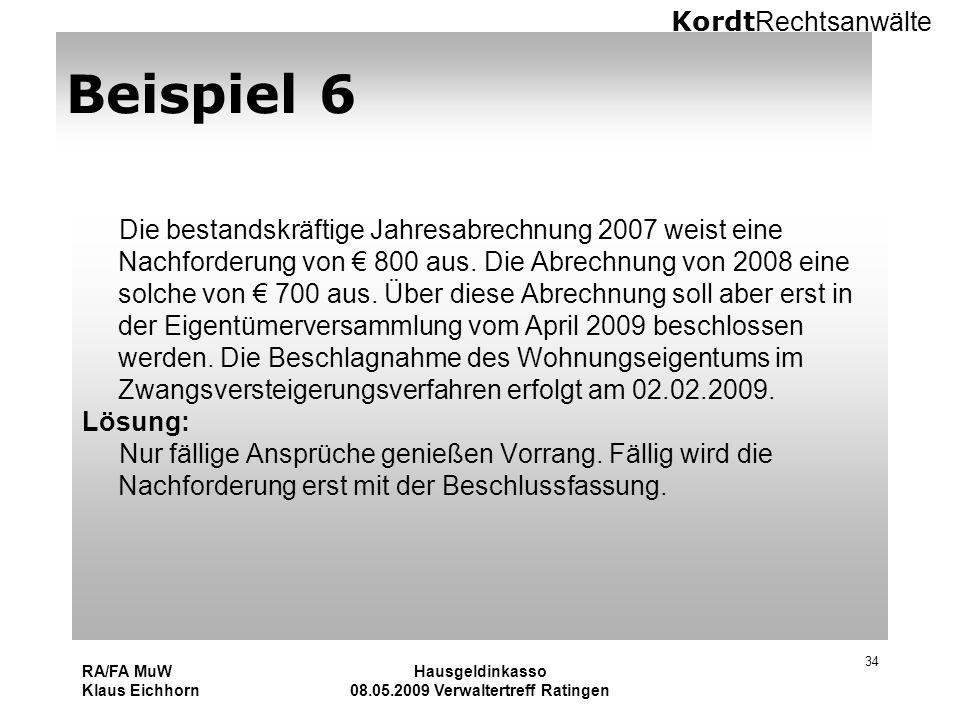 Kordt Rechtsanwälte RA/FA MuW Klaus Eichhorn Hausgeldinkasso 08.05.2009 Verwaltertreff Ratingen 34 Beispiel 6 Die bestandskräftige Jahresabrechnung 20