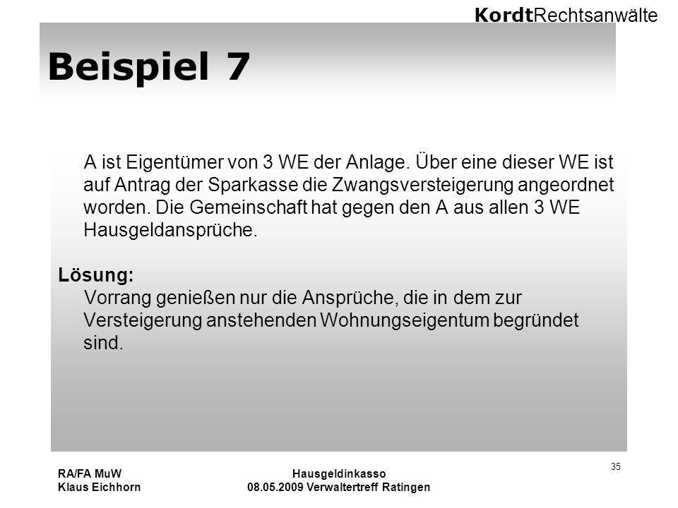 Kordt Rechtsanwälte RA/FA MuW Klaus Eichhorn Hausgeldinkasso 08.05.2009 Verwaltertreff Ratingen 35 Beispiel 7 A ist Eigentümer von 3 WE der Anlage. Üb