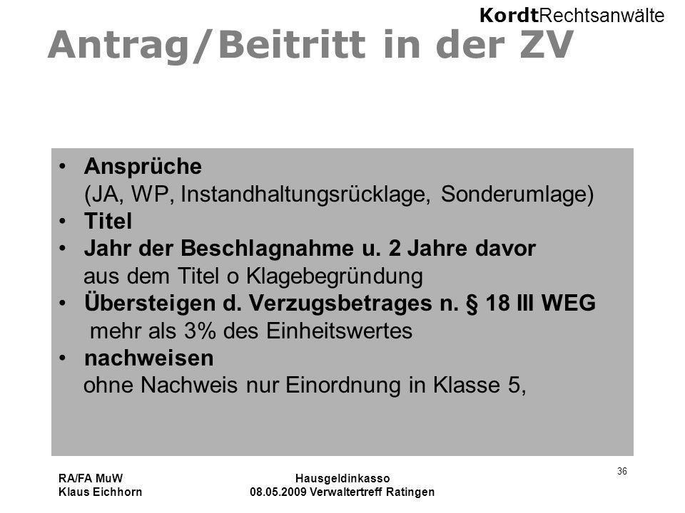 Kordt Rechtsanwälte RA/FA MuW Klaus Eichhorn Hausgeldinkasso 08.05.2009 Verwaltertreff Ratingen 36 Antrag/Beitritt in der ZV Ansprüche (JA, WP, Instan