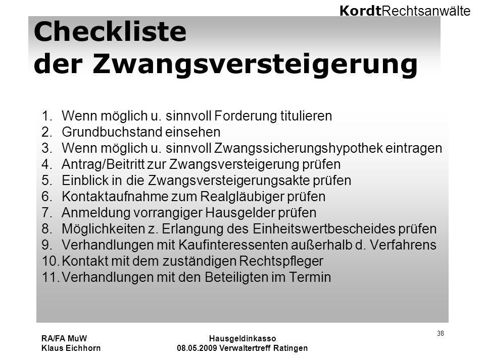Kordt Rechtsanwälte RA/FA MuW Klaus Eichhorn Hausgeldinkasso 08.05.2009 Verwaltertreff Ratingen 38 Checkliste der Zwangsversteigerung 1.Wenn möglich u