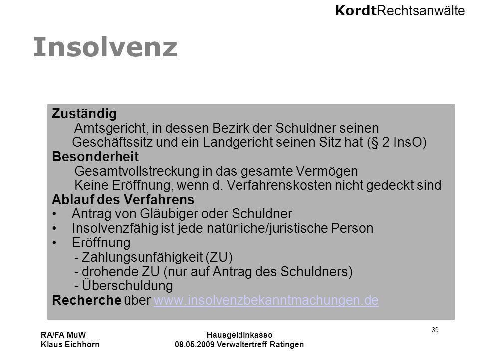 Kordt Rechtsanwälte RA/FA MuW Klaus Eichhorn Hausgeldinkasso 08.05.2009 Verwaltertreff Ratingen 39 Insolvenz Zuständig Amtsgericht, in dessen Bezirk d