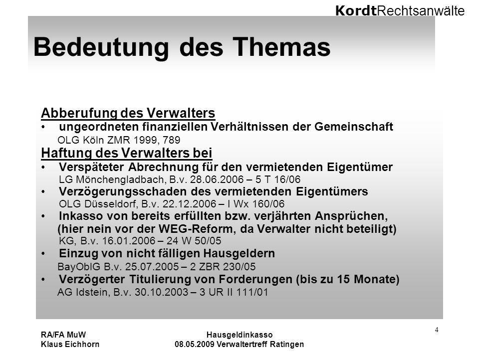 Kordt Rechtsanwälte RA/FA MuW Klaus Eichhorn Hausgeldinkasso 08.05.2009 Verwaltertreff Ratingen 4 Bedeutung des Themas Abberufung des Verwalters ungeo