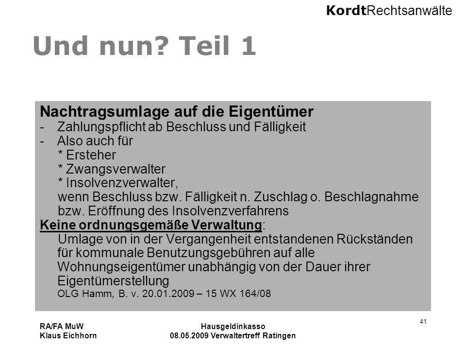 Kordt Rechtsanwälte RA/FA MuW Klaus Eichhorn Hausgeldinkasso 08.05.2009 Verwaltertreff Ratingen 41 Und nun? Teil 1 Nachtragsumlage auf die Eigentümer