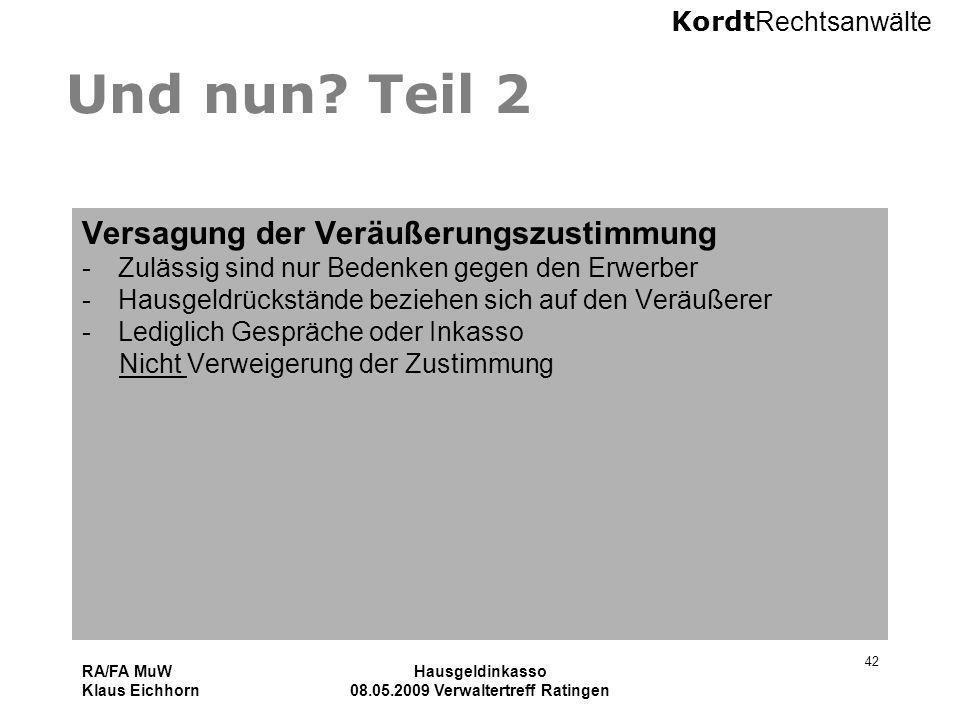 Kordt Rechtsanwälte RA/FA MuW Klaus Eichhorn Hausgeldinkasso 08.05.2009 Verwaltertreff Ratingen 42 Und nun? Teil 2 Versagung der Veräußerungszustimmun