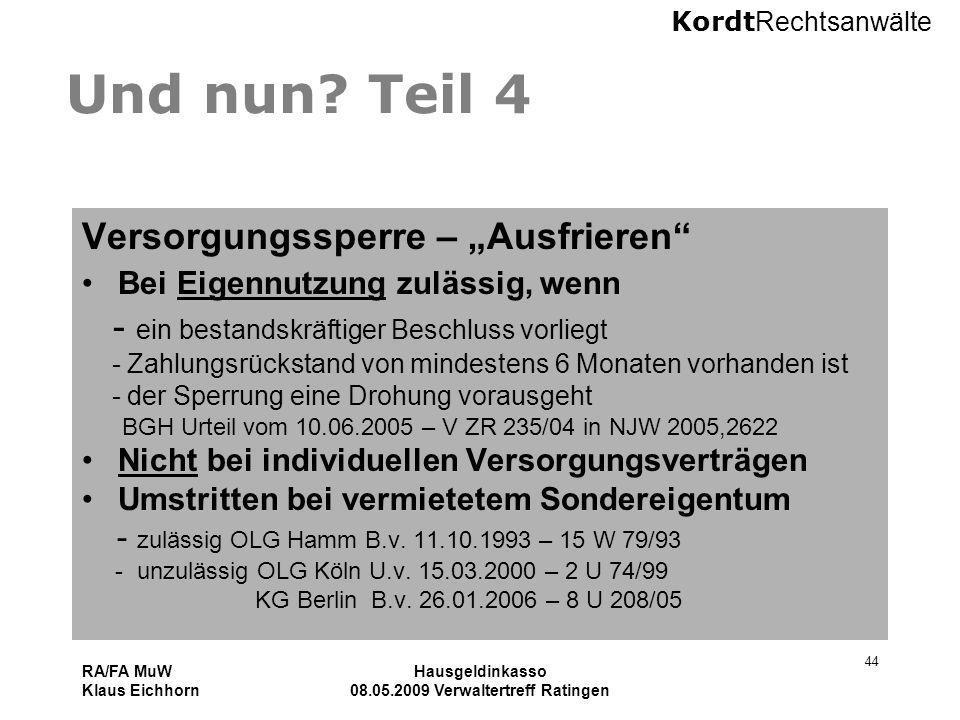 Kordt Rechtsanwälte RA/FA MuW Klaus Eichhorn Hausgeldinkasso 08.05.2009 Verwaltertreff Ratingen 44 Und nun? Teil 4 Versorgungssperre – Ausfrieren Bei