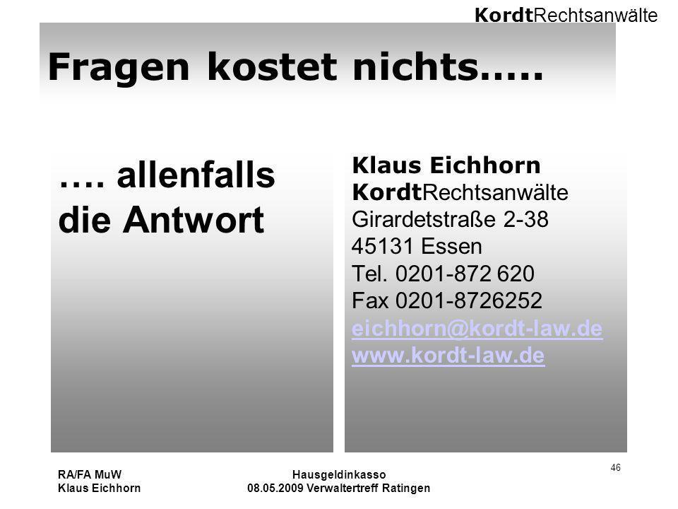 Kordt Rechtsanwälte RA/FA MuW Klaus Eichhorn Hausgeldinkasso 08.05.2009 Verwaltertreff Ratingen 46 Fragen kostet nichts….. …. allenfalls die Antwort K