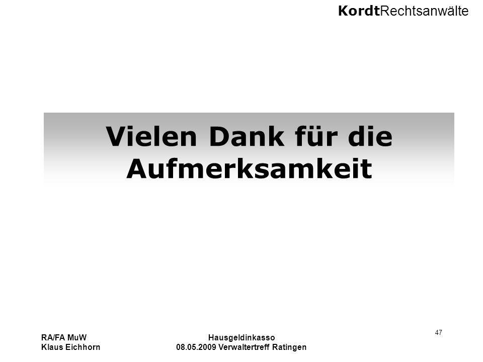 Kordt Rechtsanwälte RA/FA MuW Klaus Eichhorn Hausgeldinkasso 08.05.2009 Verwaltertreff Ratingen 47 Vielen Dank für die Aufmerksamkeit