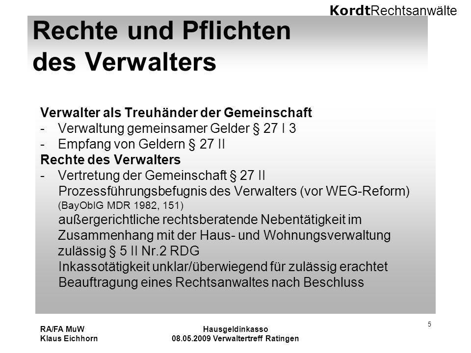 Kordt Rechtsanwälte RA/FA MuW Klaus Eichhorn Hausgeldinkasso 08.05.2009 Verwaltertreff Ratingen 5 Rechte und Pflichten des Verwalters Verwalter als Tr