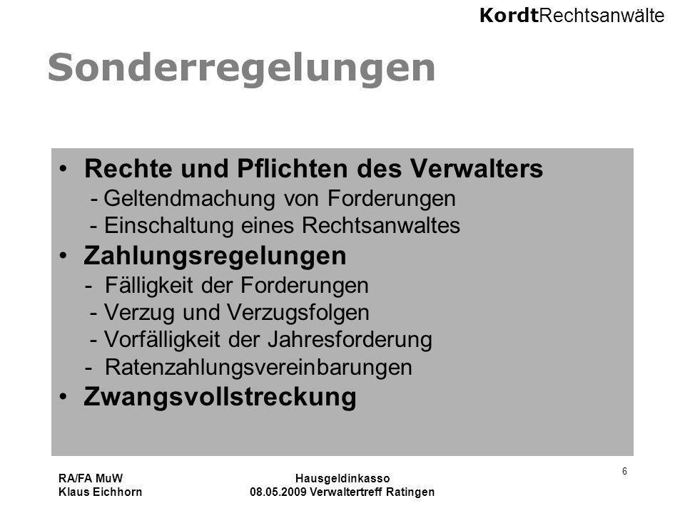 Kordt Rechtsanwälte RA/FA MuW Klaus Eichhorn Hausgeldinkasso 08.05.2009 Verwaltertreff Ratingen 6 Sonderregelungen Rechte und Pflichten des Verwalters