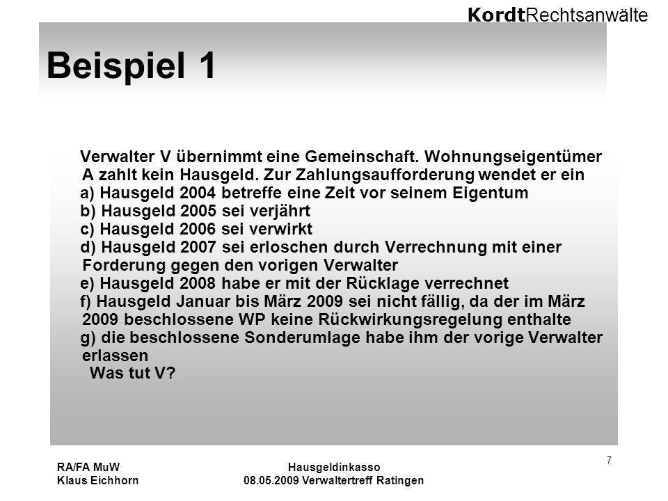 Kordt Rechtsanwälte RA/FA MuW Klaus Eichhorn Hausgeldinkasso 08.05.2009 Verwaltertreff Ratingen 7 Beispiel 1 Verwalter V übernimmt eine Gemeinschaft.