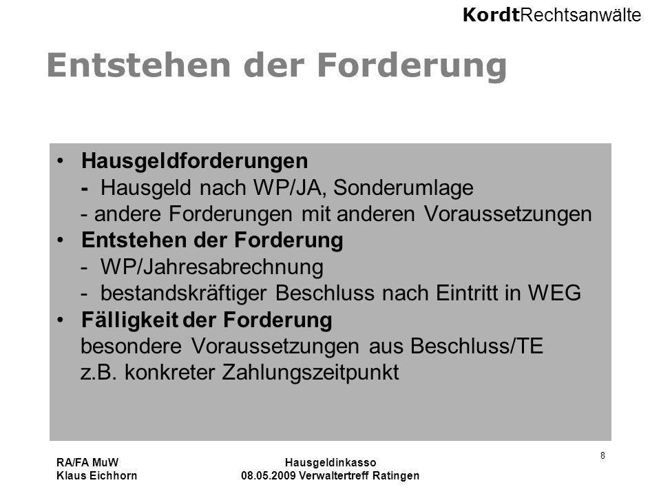 Kordt Rechtsanwälte RA/FA MuW Klaus Eichhorn Hausgeldinkasso 08.05.2009 Verwaltertreff Ratingen 8 Entstehen der Forderung Hausgeldforderungen - Hausge