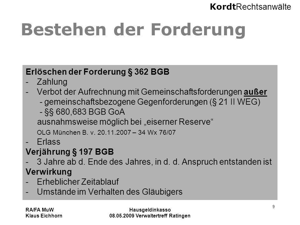 Kordt Rechtsanwälte RA/FA MuW Klaus Eichhorn Hausgeldinkasso 08.05.2009 Verwaltertreff Ratingen 9 Bestehen der Forderung Erlöschen der Forderung § 362